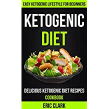 Ketogenic Diet: Delicious Ketogenic Diet Recipes Cookbook: Easy Ketogenic Lifestyle For Beginners (English Edition)
