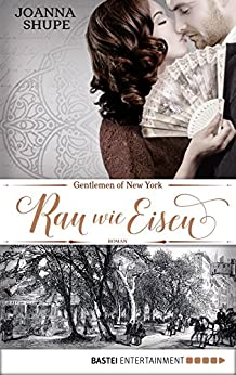 Gentlemen of New York - Rau wie Eisen: Roman (New York Trilogie 2) von [Shupe, Joanna]