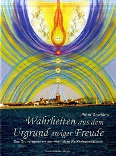 Wahrheiten aus dem Urgrund ewiger Freude: Das Grundlagenwerk der westlichen Weisheitstraditionen (Die Harmonie Von Natur Und Geist)