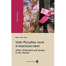 Vom Paradies zum Krisenkontinent: Afrika, Österreich und Europa in der Neuzeit (Austriaca / Schriftenreihe des Instituts für Österreichkunde)