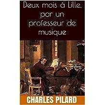 Deux mois à Lille, par un professeur de musique (French Edition)