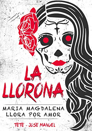 LA LLORONA / premioliterario2018: Maria Magdalena llora por amor
