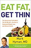 Eat Fat, Get Thin: The Surprising Truth about the Fat We Eat - The Key to Sustained Weight Loss and Vibrant Health