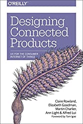 [(Designing Connected Products : UX for the Consumer Internet of Things)] [By (author) Claire Rowland ] published on (July, 2015)