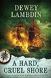 A Hard, Cruel Shore: An Alan Lewrie Naval Adventure