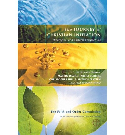 [(The Journey of Christian Initiation: Theological and Pastoral Perspectives)] [ By (author) Rev. Dr. Paul D. L. Avis, By (author) Martin Davie, By (author) Harriet A. Harris, By (author) Christopher Hill, By (author) Stephen Platten, Foreword by John Hind, Edited by Rev. Dr. Paul D. L. Avis ] [May, 2013]