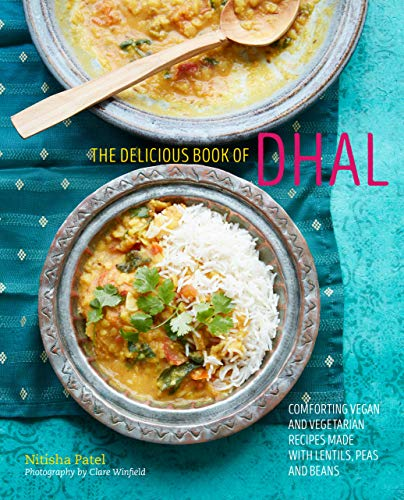 The delicious book of dhal: Comforting vegan & vegetarian recipes made with lentils, legumes, peas & beans