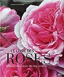 Le livre des roses : Histoire des roses de nos jardins