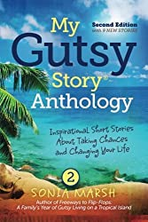 My Gutsy Story Anthology-2nd Edition with 9 New Stories: Inspirational Short Stories About Taking Chances and Changing Your Life (Volume 3) by Sonia Marsh (et al) (2015-08-27)