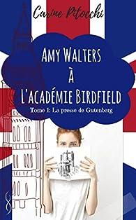 Amy Walters à l'Académie Birdfield, tome 1 : La presse de Gutenberg par Carine Pitocchi