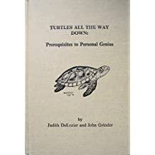 Turtles All the Way Down: Prerequisites to Personal Genius by John Grinder (1987-05-01)