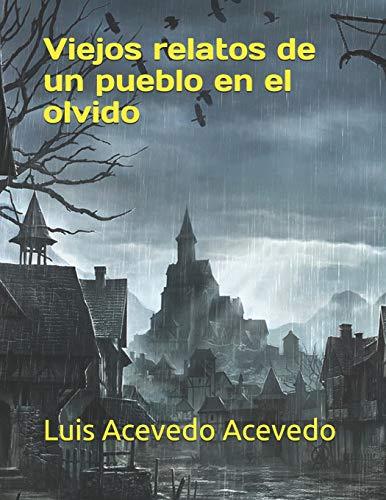 Viejos relatos de un pueblo en el olvido por Luis Acevedo Acevedo