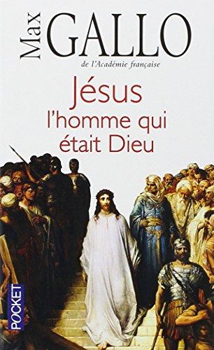 Jésus, l'homme qui était Dieu par Max GALLO