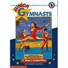 Dana's Competition (Junior Gymnasts) by Teddy Slater (1996-06-01)