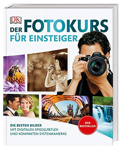 Der Fotokurs für Einsteiger: Die besten Bilder mit digitalen Spiegelreflex- und kompakten Systemkameras. Der Bestseller Buch-Cover