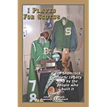 I Played for Scotus Volume 1: The Shamrock Athletic Legacy as Told by the People Who Built It (English Edition)