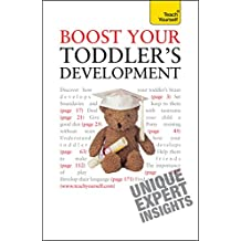 Boost Your Toddler's Development: Activities, tips and practical advice to maximise your toddler's progress (Teach Yourself)