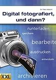 Digital fotografiert, und dann?: runterladen, speichern, bearbeiten, ausdrucken, entwickeln, archivieren... von Peter Albrecht (Mai 2006) Gebundene Ausgabe