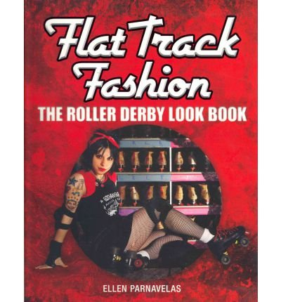 [(Flat Track Fashion: The Roller Derby Look Book)] [Author: Ellen Parnavelas] published on (July, 2012)