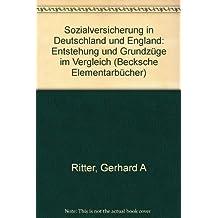 Sozialversicherung in Deutschland und England: Entstehung der Grundzüge im Vergleich (Beck'sche Elementarbücher)