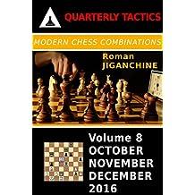 Modern Chess Combinations: October, November, December 2016 (Quarterly Chess Tactics Book 8) (English Edition)