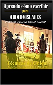audiovisual: Aprenda cómo escribir para Audiovisuales: Técnicas de Guion: Radio / Cine/ Telev...