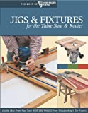 Jigs & Fixtures for the Table Saw & Router (The Best of Woodworker's Journal)