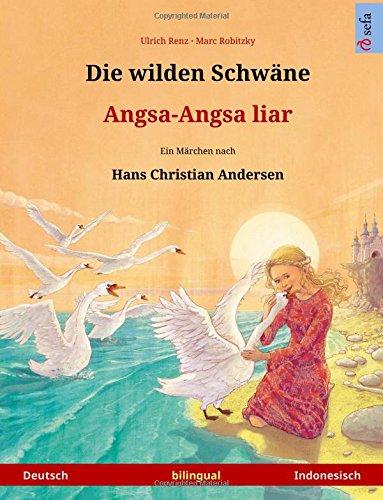 Die wilden Schwäne – Angsa-Angsa liar. Zweisprachiges Kinderbuch nach einem Märchen von Hans Christian Andersen (Deutsch – Indonesisch) (www.childrens-books-bilingual.com)