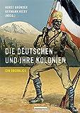 Die Deutschen und ihre Kolonien: Ein Überblick - Horst Gründer
