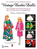 The Complete & Unauthorized Guide to Vintage Barbie Dolls: With Barbie & Skipper Fashions and the Whole Family of Barbie Dolls