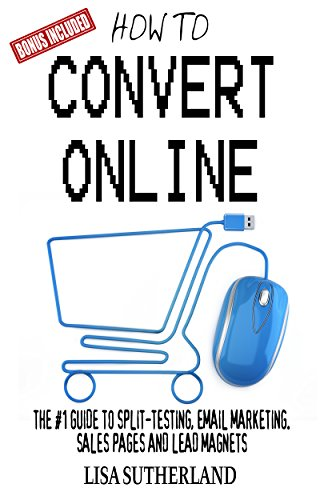 How to Convert Online: The #1 Guide to Split-Testing, Email Marketing, Sales Pages and Lead Magnets (English Edition)