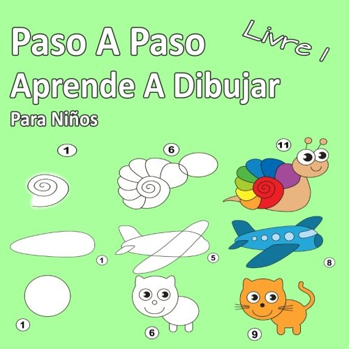 Paso A Paso Aprende A Dibujar Para Niños Libro 1: Imágenes simples, imitar según las instrucciones, para principiantes y niños
