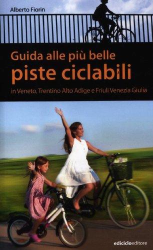 Guida alle più belle piste ciclabili in Veneto, Trentino Alto Adige e Friuli Venezia Giulia (Pocket) por Alberto Fiorin