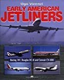 Early American Jetliners: Boeing 707, Douglas DC-8 and Convair 880 by Ugo Vicenzi (1999-09-11)