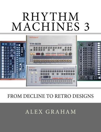 Rhythm Machines III: From Decline To Retro Designs por Alex Graham