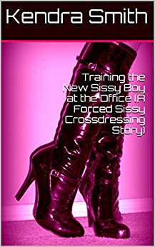 Training the New Sissy Boy at the Office (A Forced Sissy