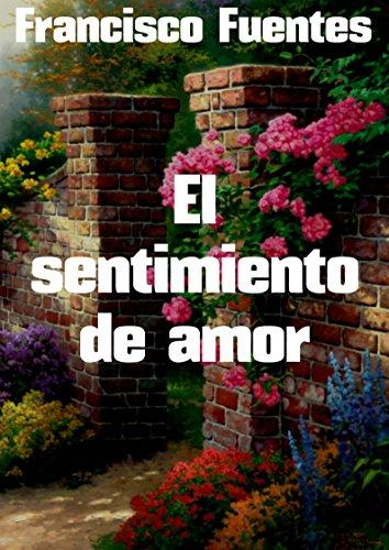 El sentimiento de amor por Francisco  Fuentes