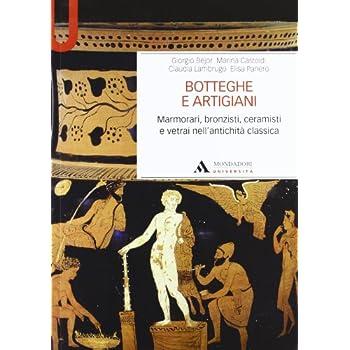 Botteghe E Artigiani. Marmorari, Bronzisti, Ceramisti E Vetrai Nell'antichità Classica