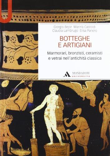 Botteghe e artigiani. Marmorari, bronzisti, ceramisti e vetrai nell'antichit classica