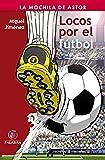 Locos por el fútbol (La mochila de Astor. Serie roja)