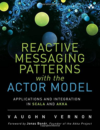 Reactive Messaging Patterns with the Actor Model: Applications and Integration in Scala and Akka par Vaughn Vernon