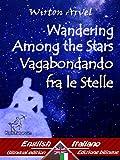 Scarica Libro Wandering Among the Stars Vagabondando fra le stelle Bilingual parallel text Bilingue con testo a fronte English Italian Inglese Italiano Dual Language Easy Reader Vol 35 (PDF,EPUB,MOBI) Online Italiano Gratis