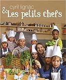 Cyril Lignac & les petits chefs | Lignac, Cyril (1978-....). Auteur