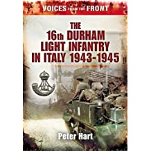 Voices from the Front:: The 16th Durham Light Infantry in Italy, 1943-1945