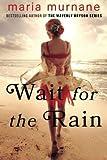 Wait for the Rain by Maria Murnane (2015-02-24)