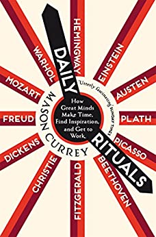 Daily Rituals: How Great Minds Make Time, Find Inspiration, and Get to Work (English Edition) von [Currey, Mason]