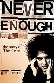 """Never Enough: The Story of The Cure: The Story of the """"Cure"""" von [Apter, Jeff]"""