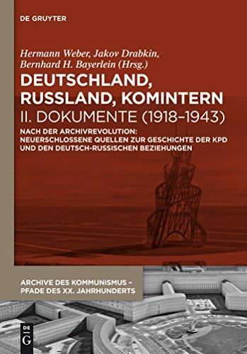 Russischen Kommunismus (Deutschland, Russland, Komintern - Dokumente (1918–1943): Nach der Archivrevolution: Neuerschlossene Quellen zu der Geschichte der KPD und den deutsch-russischen ... Kommunismus - Pfade des XX. Jahrhunderts))