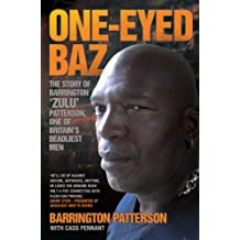 One-Eyed Baz - The Story of Barrington 'Zulu' Patterson, One of Britain's Deadliest Men