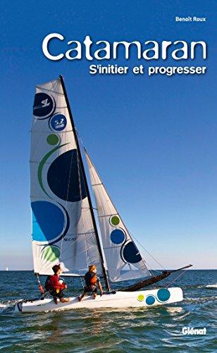 Catamaran: S'initier et progresser par Benoît Roux